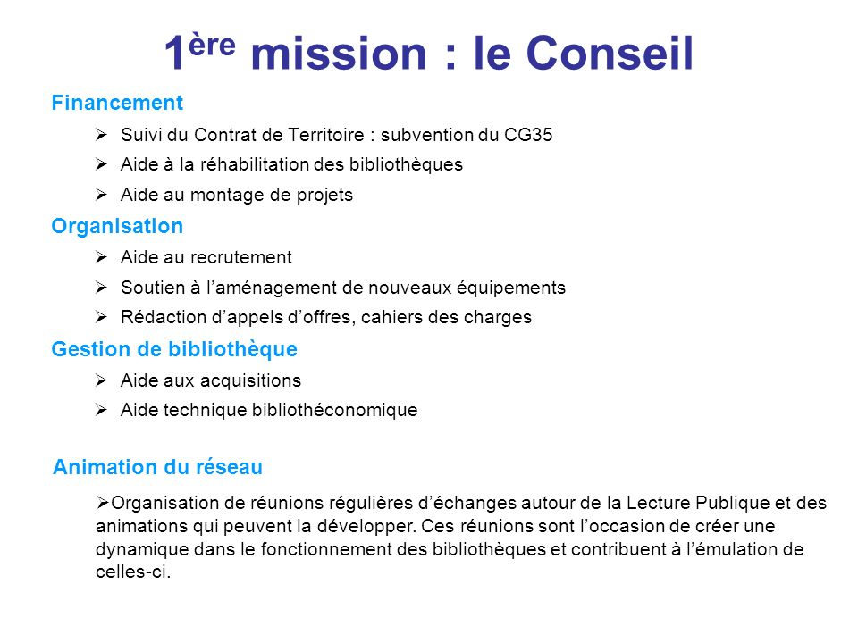 1 ère mission : le Conseil Financement Suivi du Contrat de Territoire : subvention du CG35 Aide à la réhabilitation des bibliothèques Aide au montage