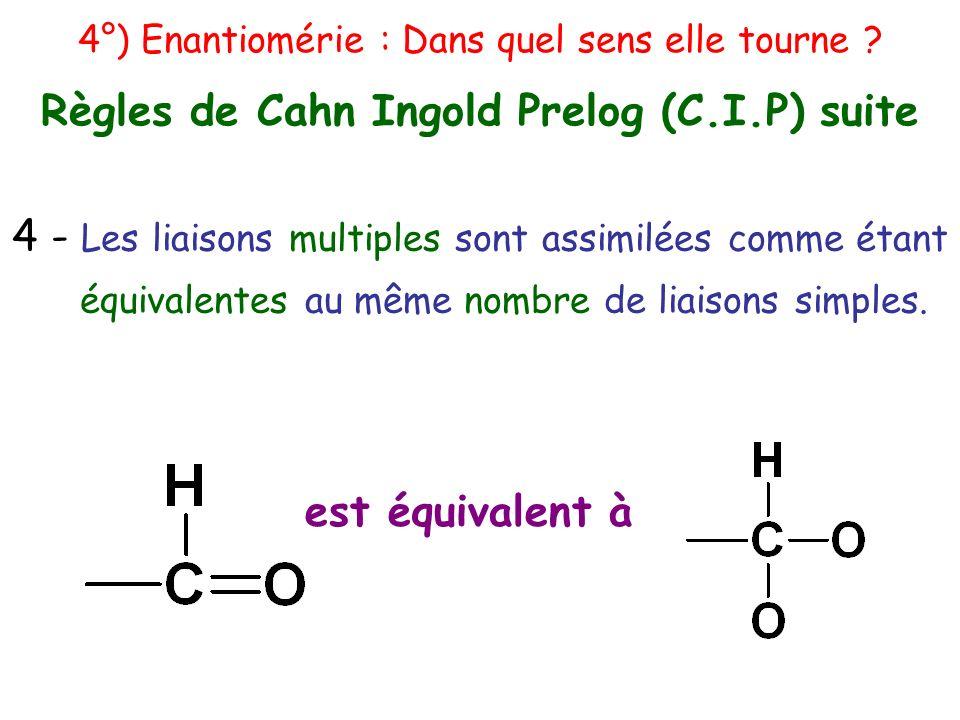 4 - Les liaisons multiples sont assimilées comme étant équivalentes au même nombre de liaisons simples. est équivalent à 4°) Enantiomérie : Dans quel