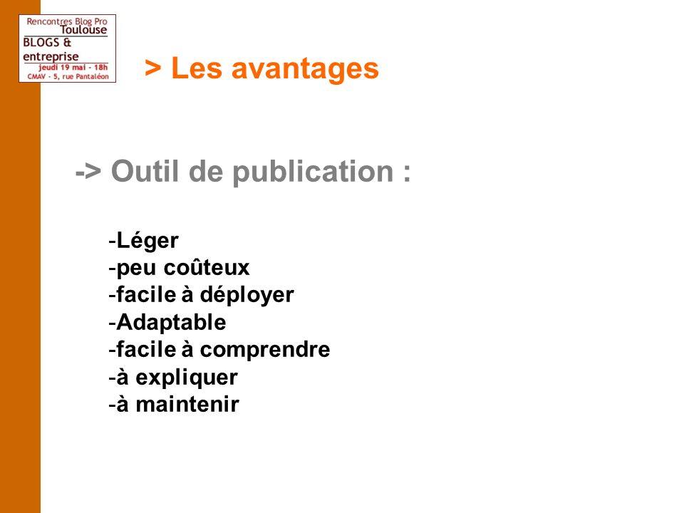 > Les avantages -> Outil de publication : -Léger -peu coûteux -facile à déployer -Adaptable -facile à comprendre -à expliquer -à maintenir