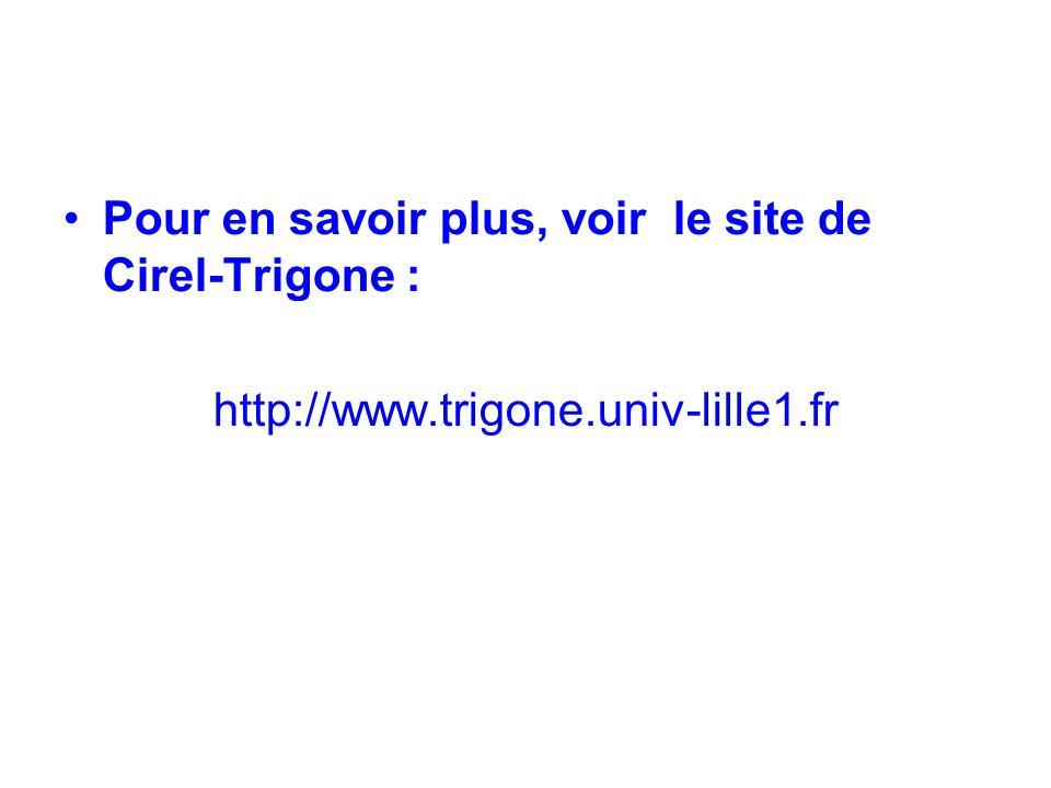 Pour en savoir plus, voir le site de Cirel-Trigone : http://www.trigone.univ-lille1.fr