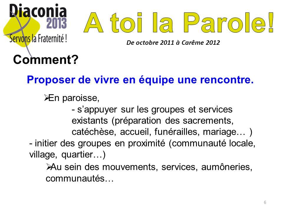 6 De octobre 2011 à Carême 2012 Comment? Proposer de vivre en équipe une rencontre. En paroisse, - sappuyer sur les groupes et services existants (pré