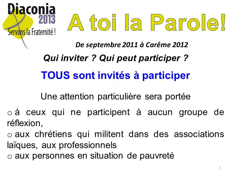 7 De septembre 2011 à Carême 2012 Qui inviter ? Qui peut participer ? TOUS sont invités à participer Une attention particulière sera portée o à ceux q