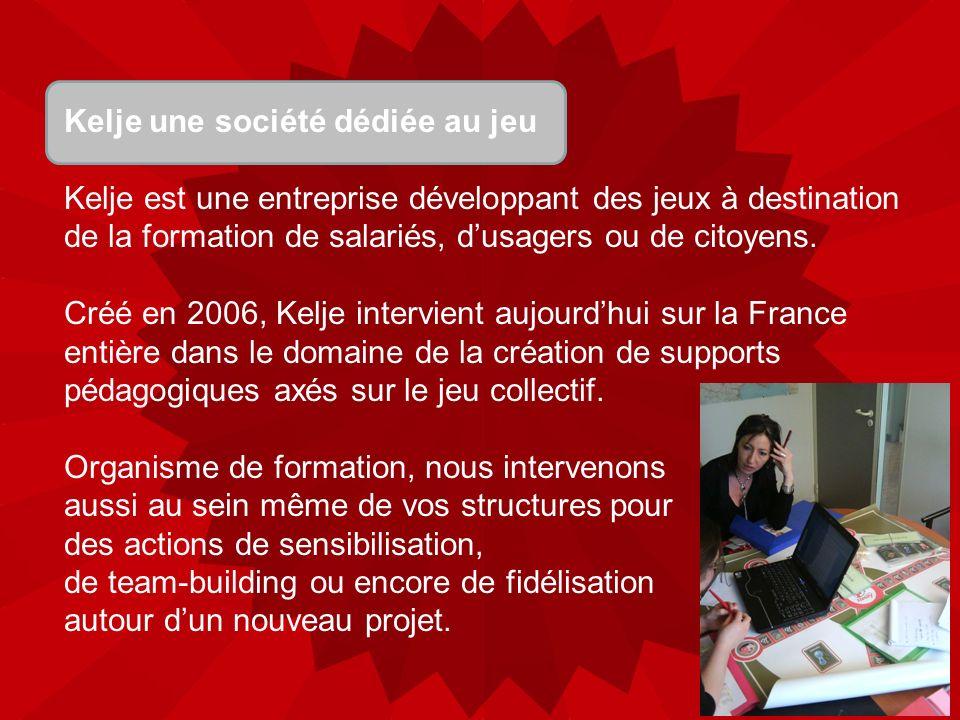 Kelje une société dédiée au jeu Kelje est une entreprise développant des jeux à destination de la formation de salariés, dusagers ou de citoyens. Créé
