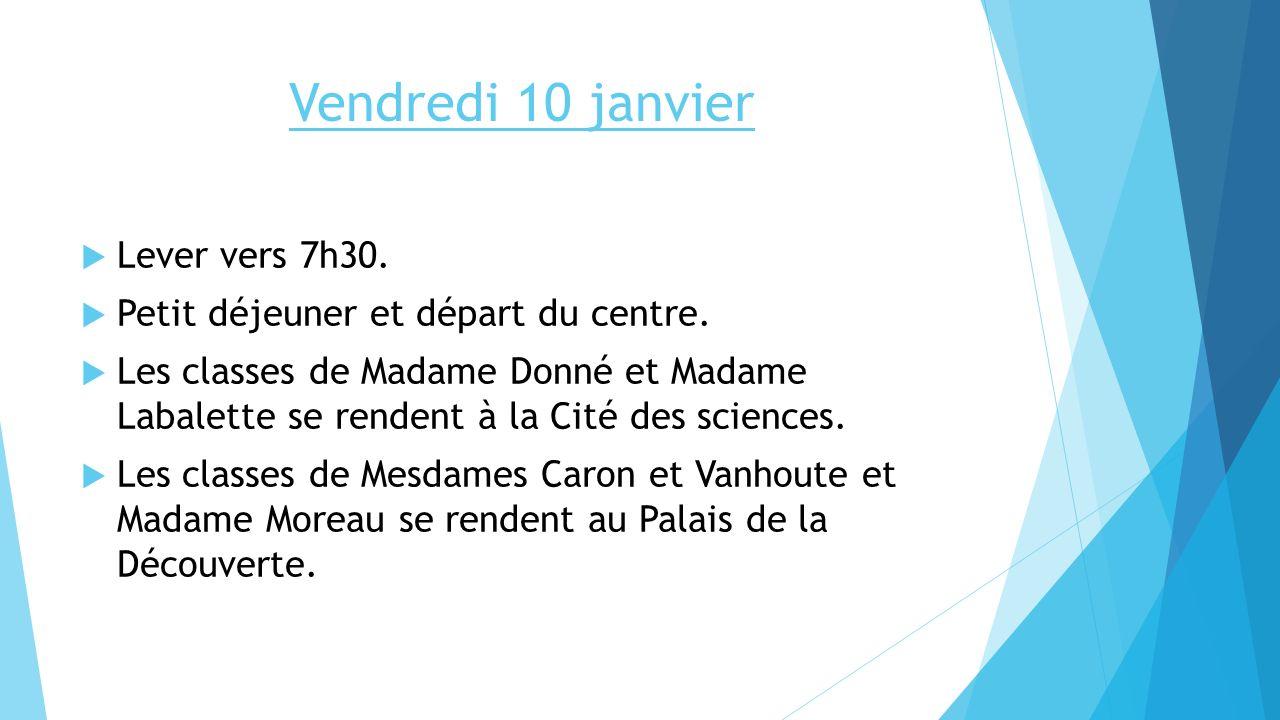 Vendredi 10 janvier Lever vers 7h30. Petit déjeuner et départ du centre. Les classes de Madame Donné et Madame Labalette se rendent à la Cité des scie