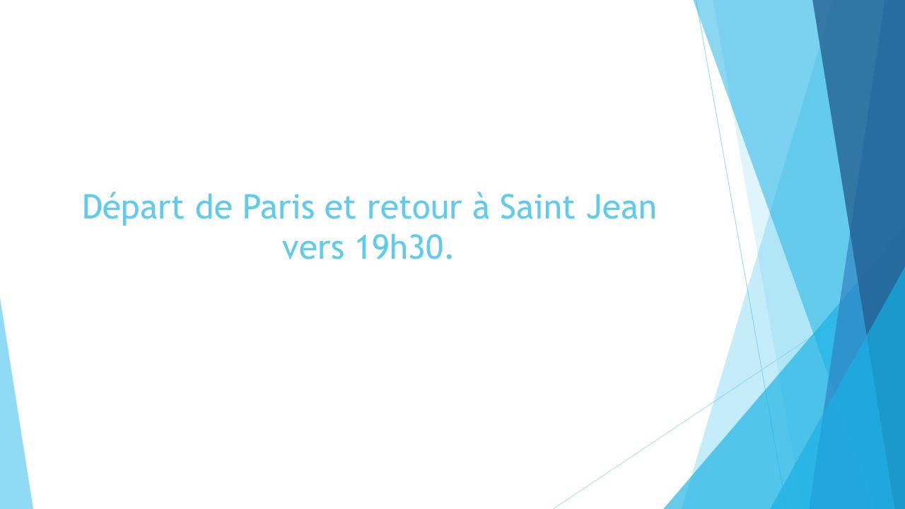Départ de Paris et retour à Saint Jean vers 19h30.