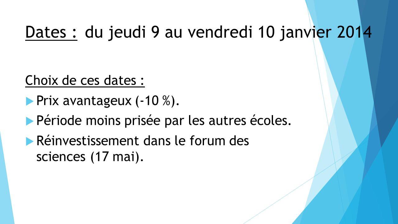 Dates : du jeudi 9 au vendredi 10 janvier 2014 Choix de ces dates : Prix avantageux (-10 %). Période moins prisée par les autres écoles. Réinvestissem