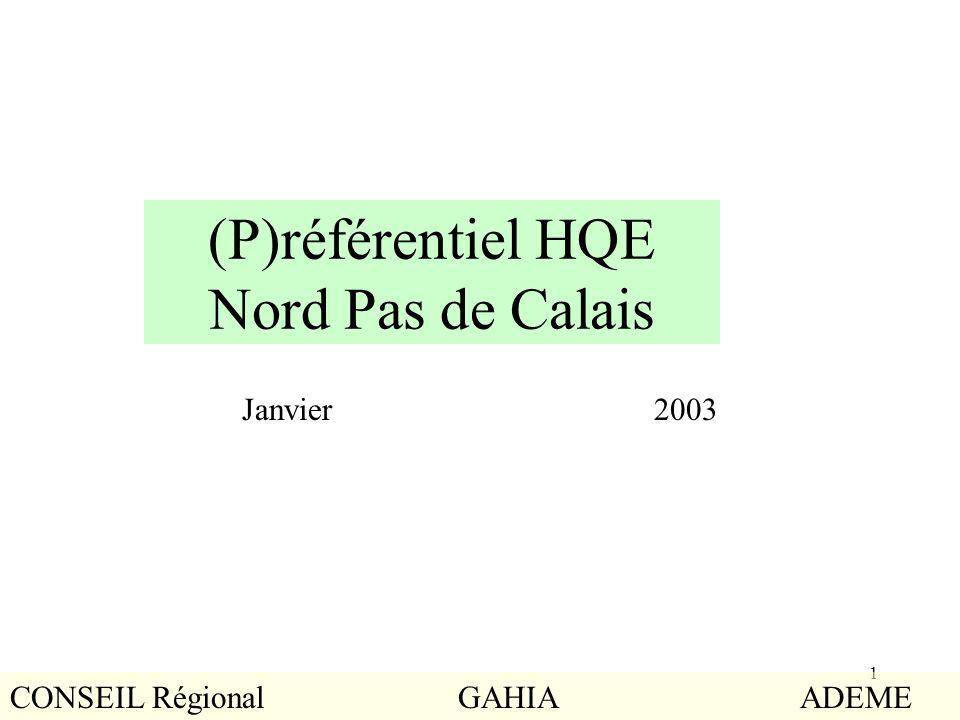 1 (P)référentiel HQE Nord Pas de Calais Janvier 2003 CONSEIL Régional GAHIA ADEME
