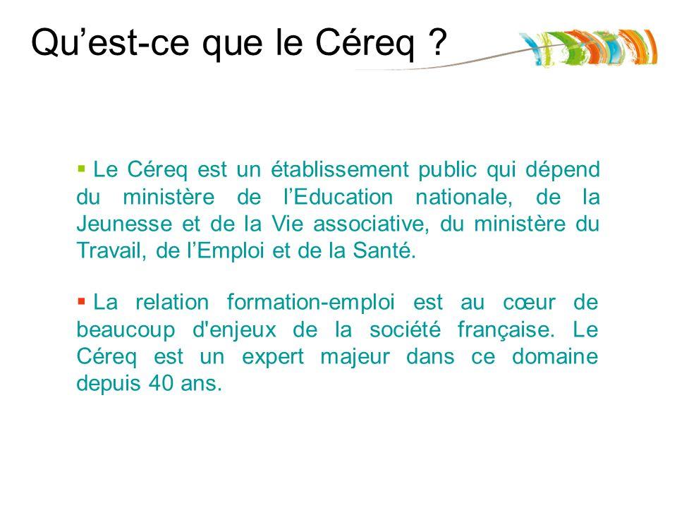 Quest-ce que le Céreq ? Le Céreq est un établissement public qui dépend du ministère de lEducation nationale, de la Jeunesse et de la Vie associative,
