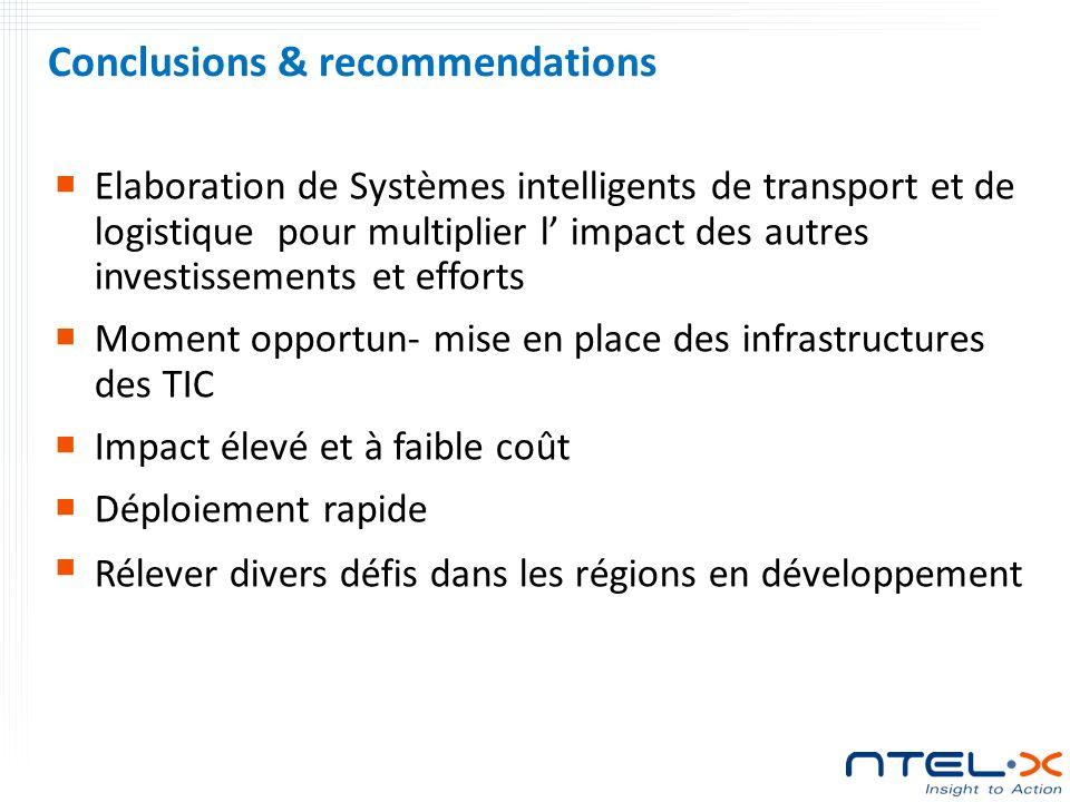 Conclusions & recommendations Elaboration de Systèmes intelligents de transport et de logistique pour multiplier l impact des autres investissements et efforts Moment opportun- mise en place des infrastructures des TIC Impact élevé et à faible coût Déploiement rapide Rélever divers défis dans les régions en développement