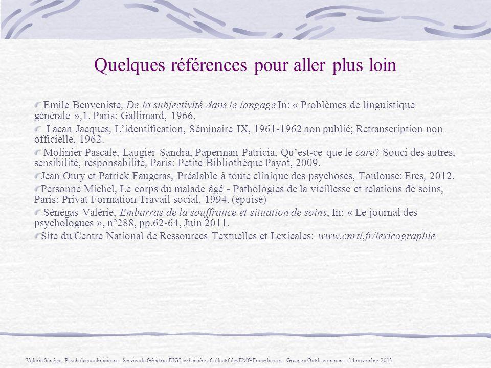Quelques références pour aller plus loin Emile Benveniste, De la subjectivité dans le langage In: « Problèmes de linguistique générale »,1. Paris: Gal