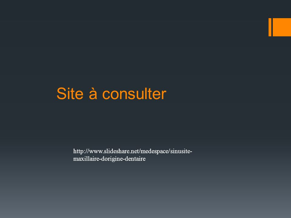 Site à consulter http://www.slideshare.net/medespace/sinusite- maxillaire-dorigine-dentaire