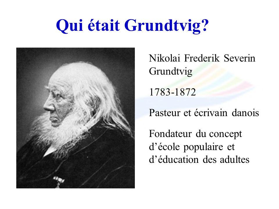 Qui était Grundtvig? Nikolai Frederik Severin Grundtvig 1783-1872 Pasteur et écrivain danois Fondateur du concept décole populaire et déducation des a