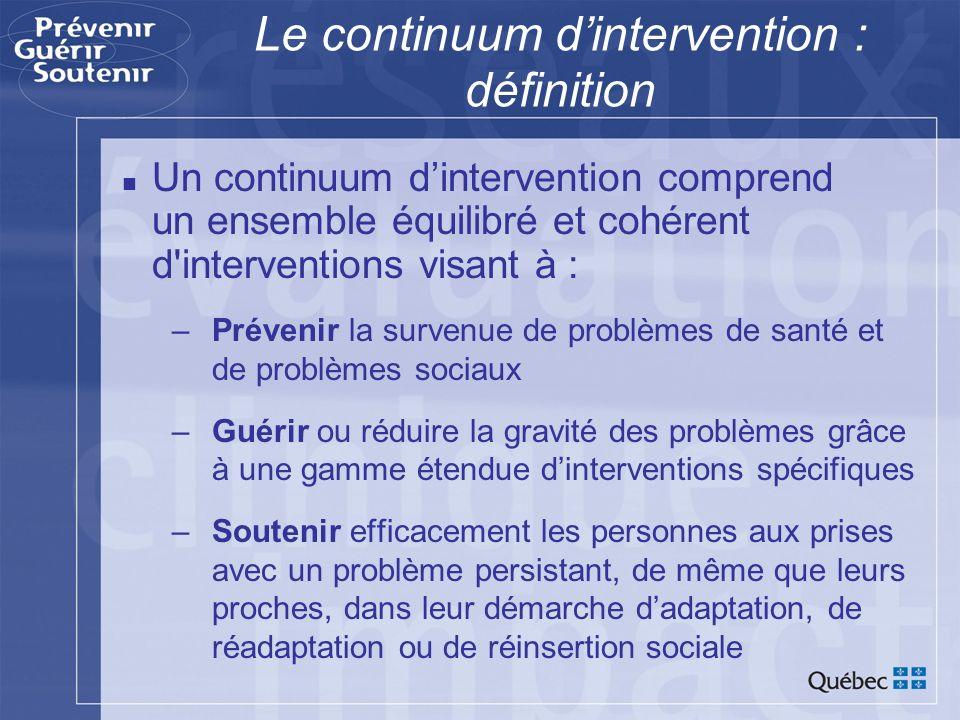 Le continuum dintervention : définition Un continuum dintervention comprend un ensemble équilibré et cohérent d'interventions visant à : –Prévenir la