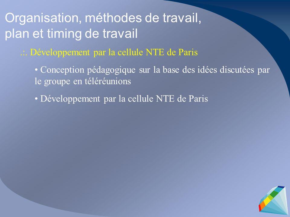 Organisation, méthodes de travail, plan et timing de travail.:. Développement par la cellule NTE de Paris Conception pédagogique sur la base des idées