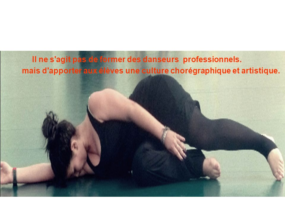 Il ne s'agit pas de former des danseurs professionnels. mais d'apporter aux élèves une culture chorégraphique et artistique.