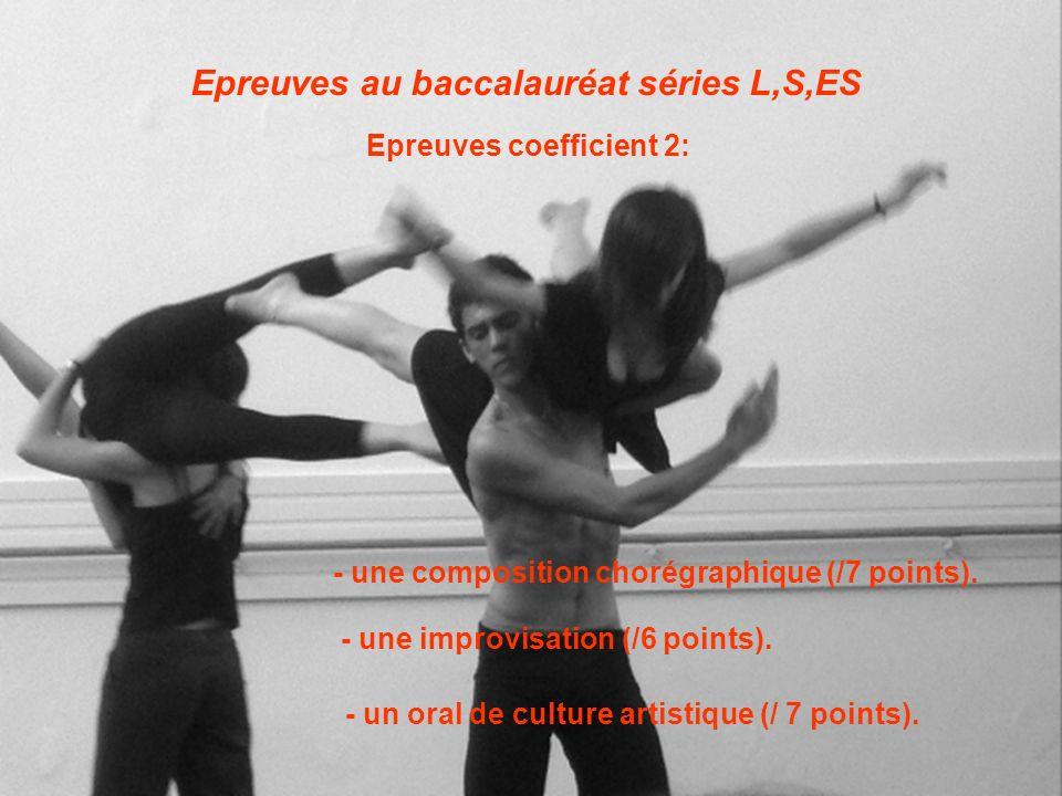 Epreuves au baccalauréat séries L,S,ES Epreuves coefficient 2: - une composition chorégraphique (/7 points). - une improvisation (/6 points). - un ora