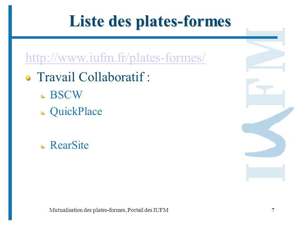Mutualisation des plates-formes, Portail des IUFM 7 Liste des plates-formes http://www.iufm.fr/plates-formes/ Travail Collaboratif : BSCW QuickPlace RearSite