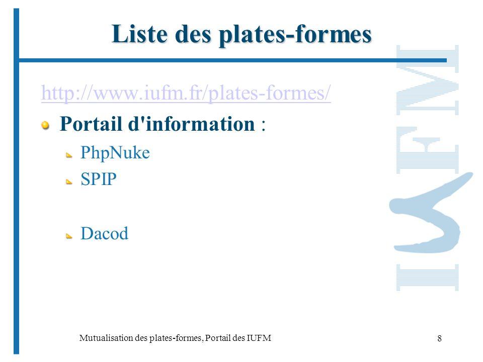 Mutualisation des plates-formes, Portail des IUFM 8 Liste des plates-formes http://www.iufm.fr/plates-formes/ Portail d information : PhpNuke SPIP Dacod