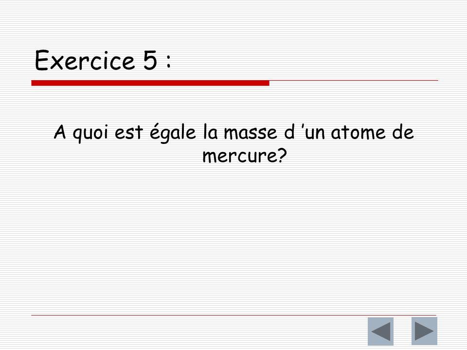 Exercice 5 : A quoi est égale la masse d un atome de mercure?