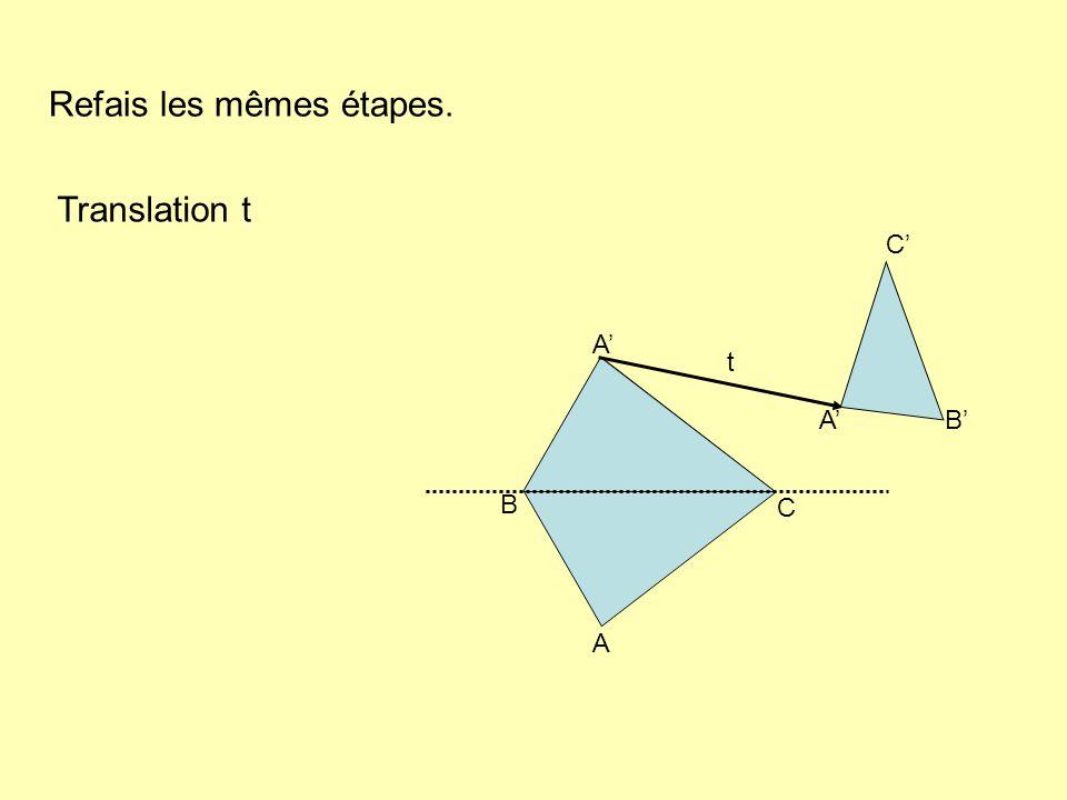 Refais les mêmes étapes. Translation t A B C AB C t A