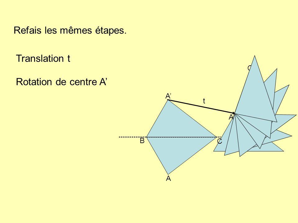 Refais les mêmes étapes. Translation t Rotation de centre A A B C AB C t A