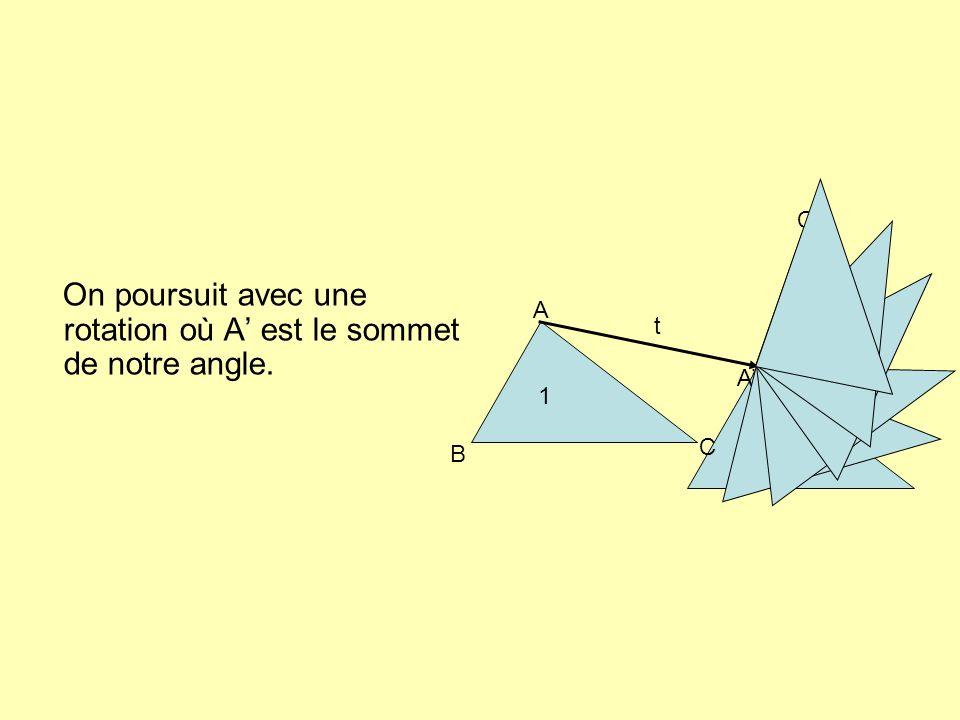 On poursuit avec une rotation où A est le sommet de notre angle. A B C AB C t 1