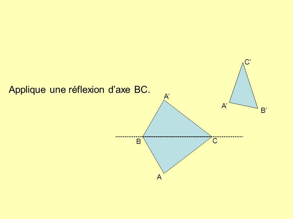 Applique une réflexion daxe BC. B C A B C A A