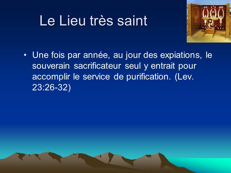 Le Lieu très saint Une fois par année, au jour des expiations, le souverain sacrificateur seul y entrait pour accomplir le service de purification. (L