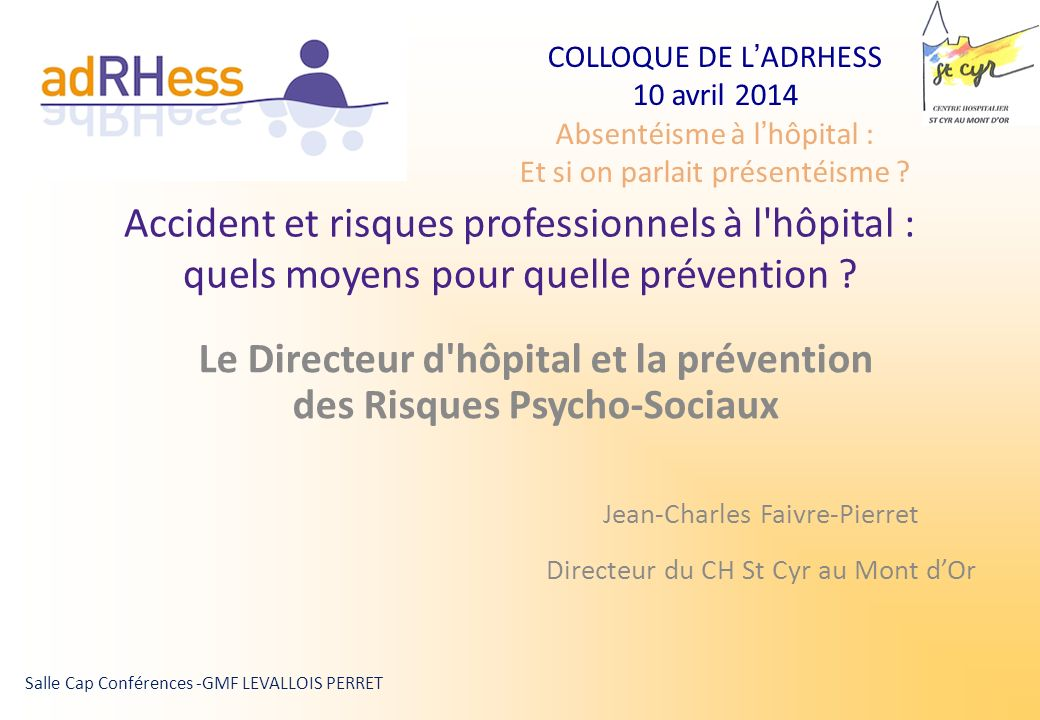 COLLOQUE DE LADRHESS 10 avril 2014 Absentéisme à lhôpital : Et si on parlait présentéisme ? Salle Cap Conférences -GMF LEVALLOIS PERRET Accident et ri
