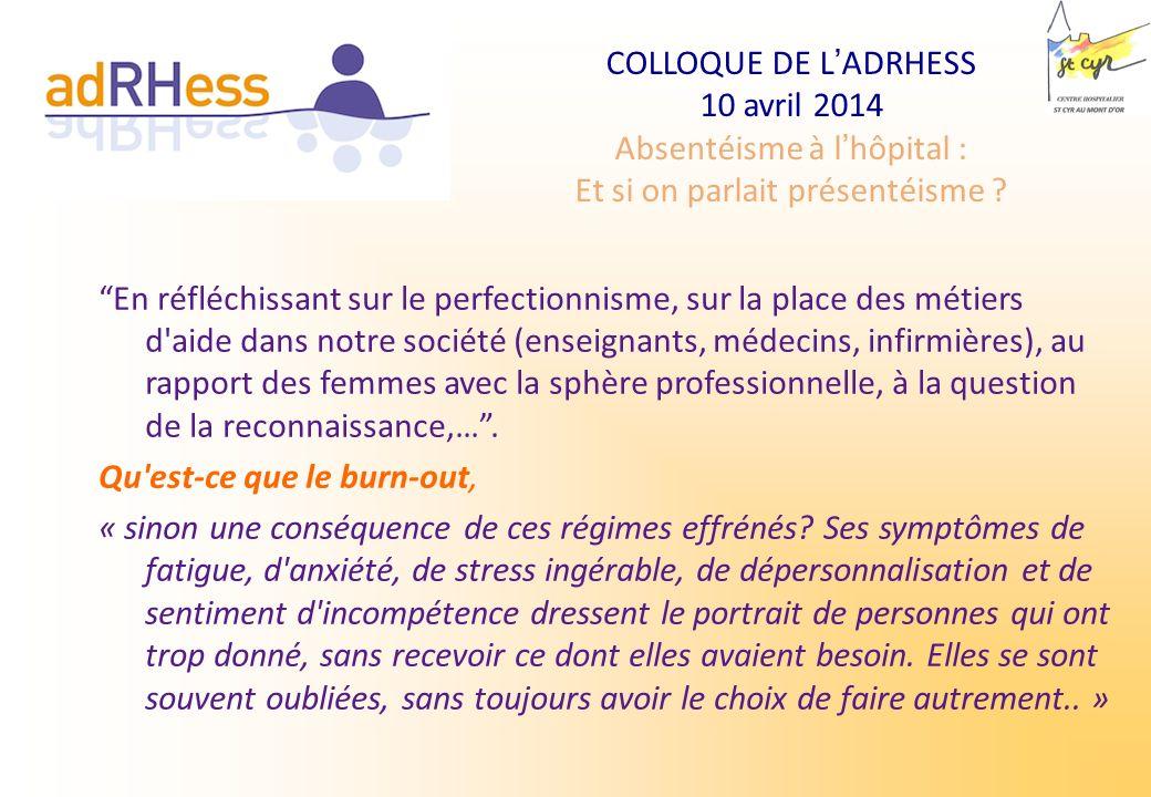 COLLOQUE DE LADRHESS 10 avril 2014 Absentéisme à lhôpital : Et si on parlait présentéisme ? En réfléchissant sur le perfectionnisme, sur la place des