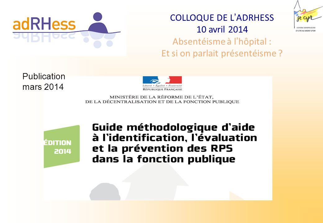 COLLOQUE DE LADRHESS 10 avril 2014 Absentéisme à lhôpital : Et si on parlait présentéisme ? Publication mars 2014
