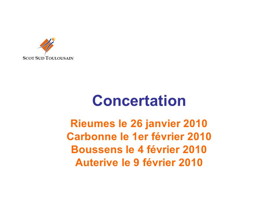 Concertation Rieumes le 26 janvier 2010 Carbonne le 1er février 2010 Boussens le 4 février 2010 Auterive le 9 février 2010