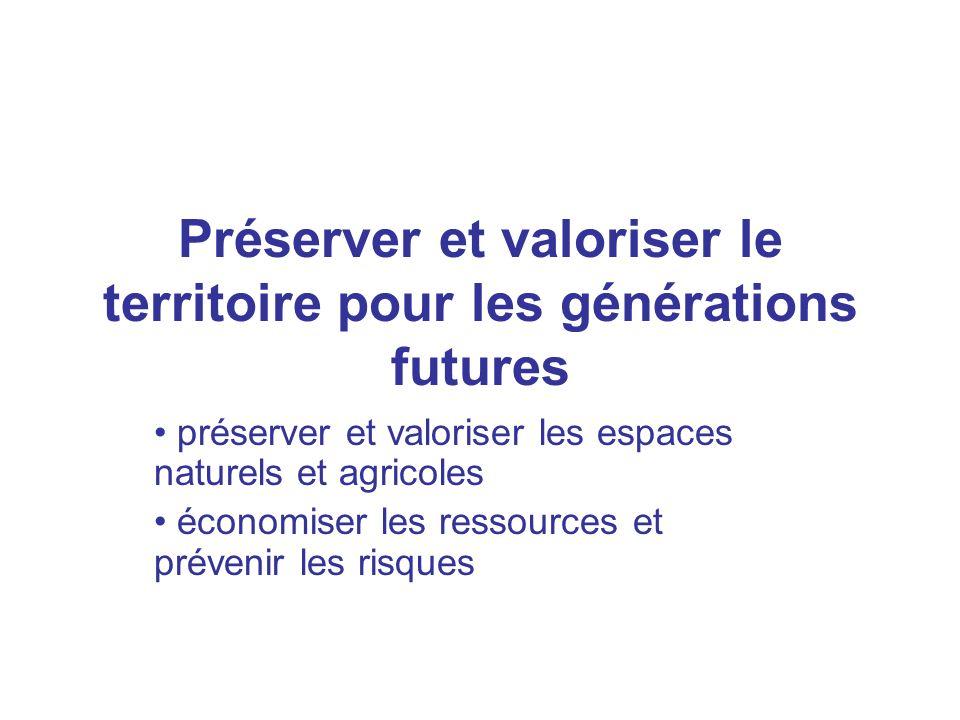 Préserver et valoriser le territoire pour les générations futures préserver et valoriser les espaces naturels et agricoles économiser les ressources e