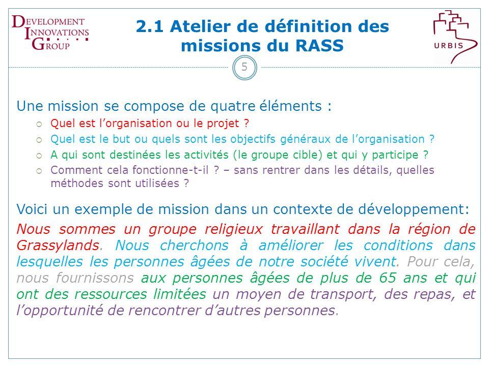 2.1 Atelier de définition des missions du RASS 5 Voici un exemple de mission dans un contexte de développement: Nous sommes un groupe religieux travaillant dans la région de Grassylands.