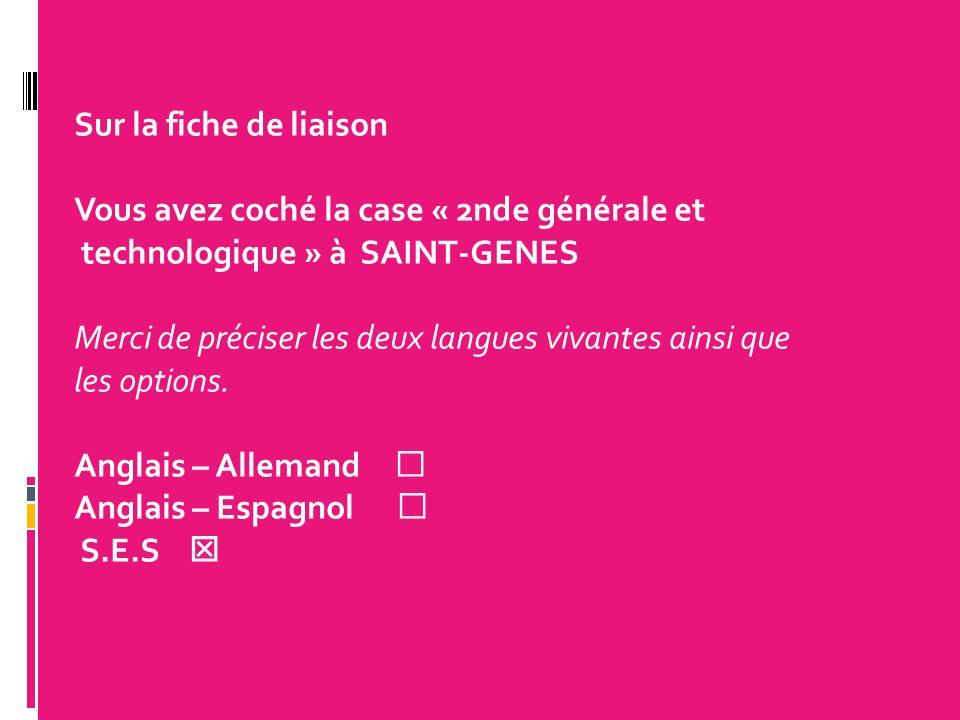 Sur la fiche de liaison Vous avez coché la case « 2nde générale et technologique » à SAINT-GENES Merci de préciser les deux langues vivantes ainsi que