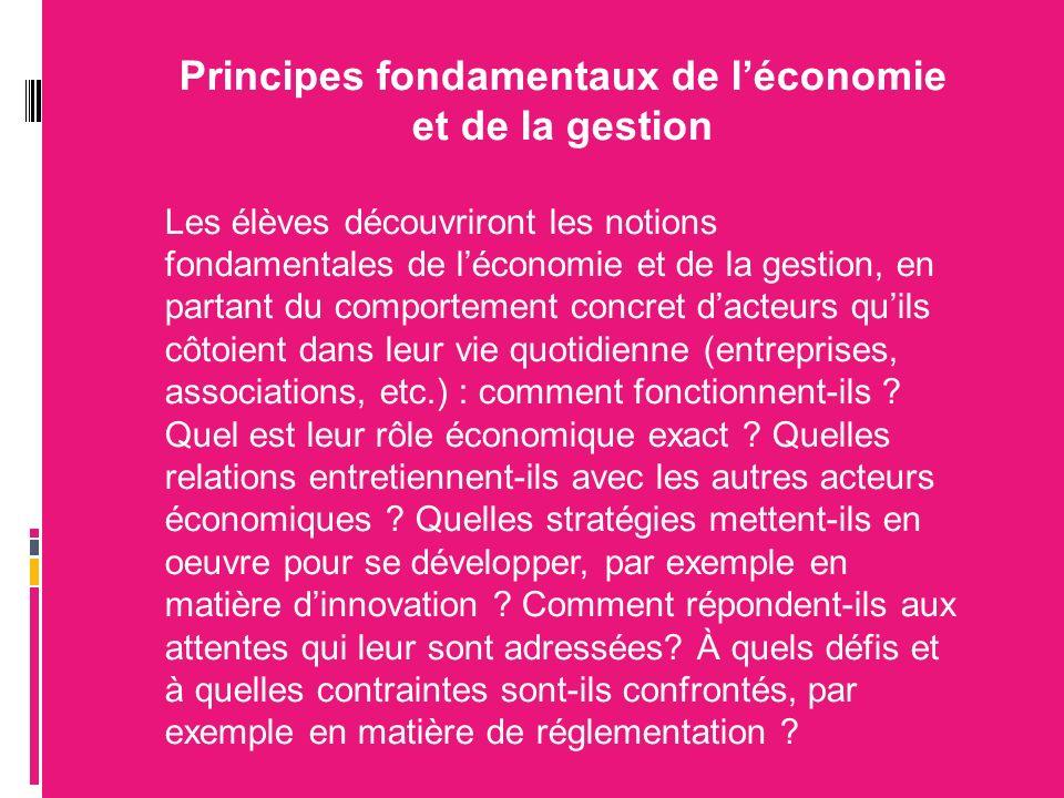 Principes fondamentaux de léconomie et de la gestion Les élèves découvriront les notions fondamentales de léconomie et de la gestion, en partant du co