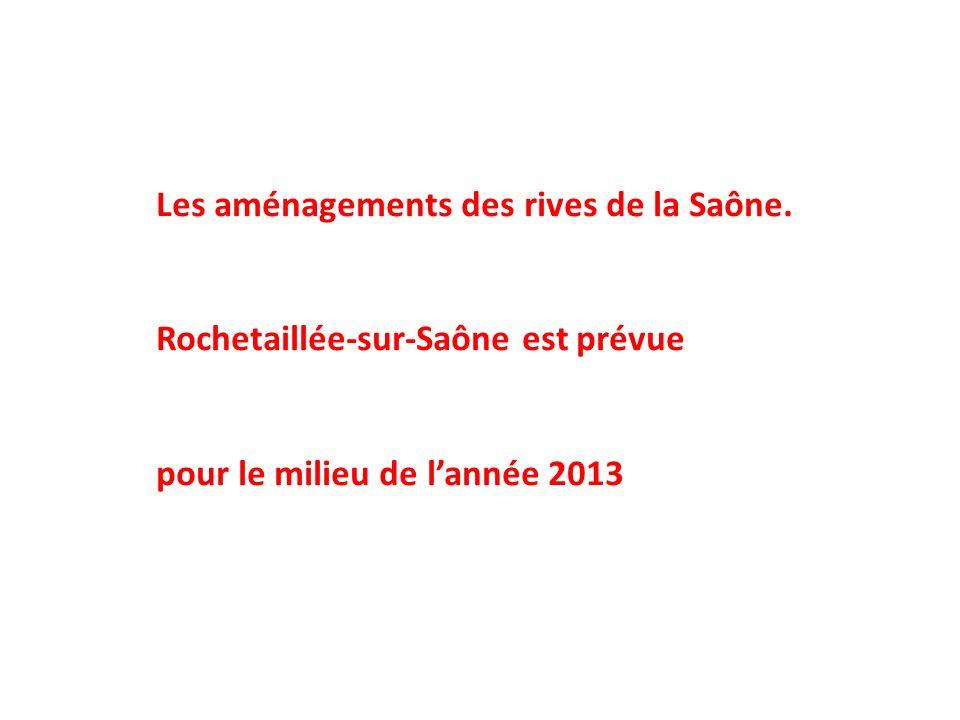 Les aménagements des rives de la Saône. Rochetaillée-sur-Saône est prévue pour le milieu de lannée 2013