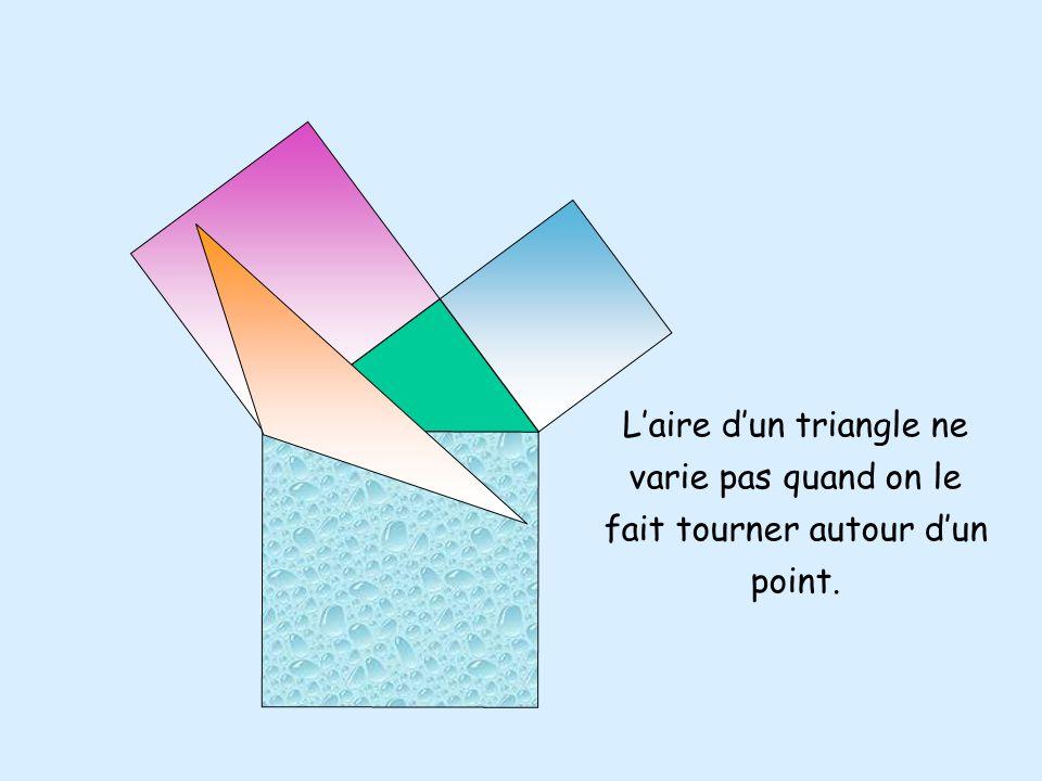 Laire dun triangle ne varie pas quand on le fait tourner autour dun point.