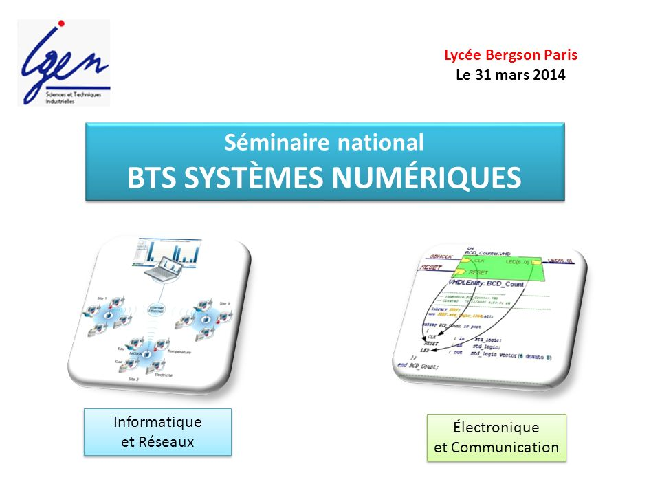 Séminaire national BTS SYSTÈMES NUMÉRIQUES Séminaire national BTS SYSTÈMES NUMÉRIQUES Lycée Bergson Paris Le 31 mars 2014 Informatique et Réseaux Info