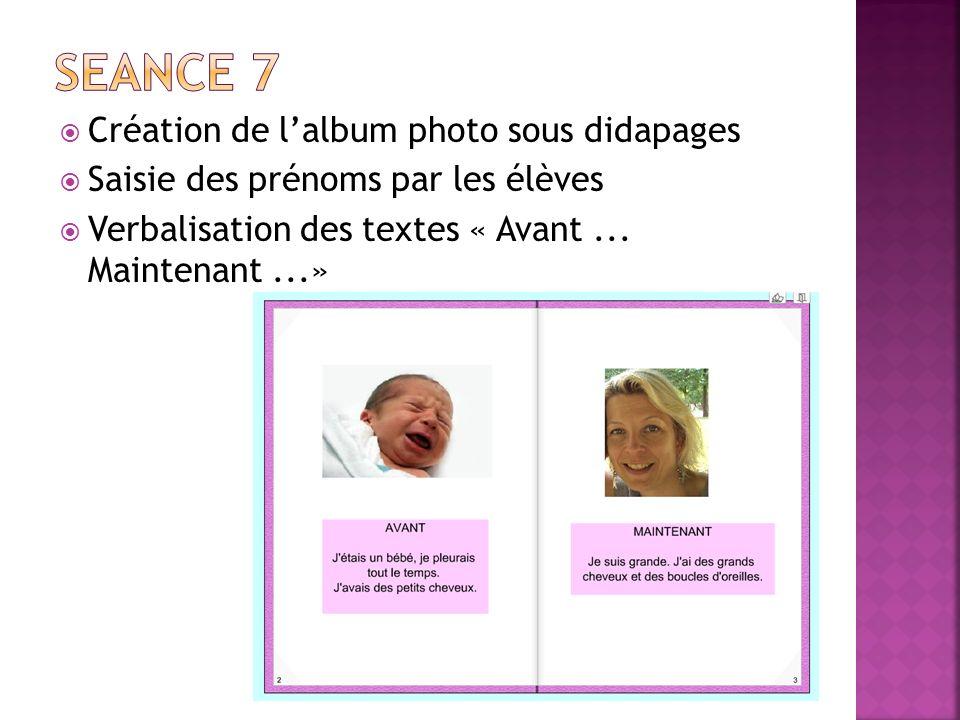 Création de lalbum photo sous didapages Saisie des prénoms par les élèves Verbalisation des textes « Avant... Maintenant...»