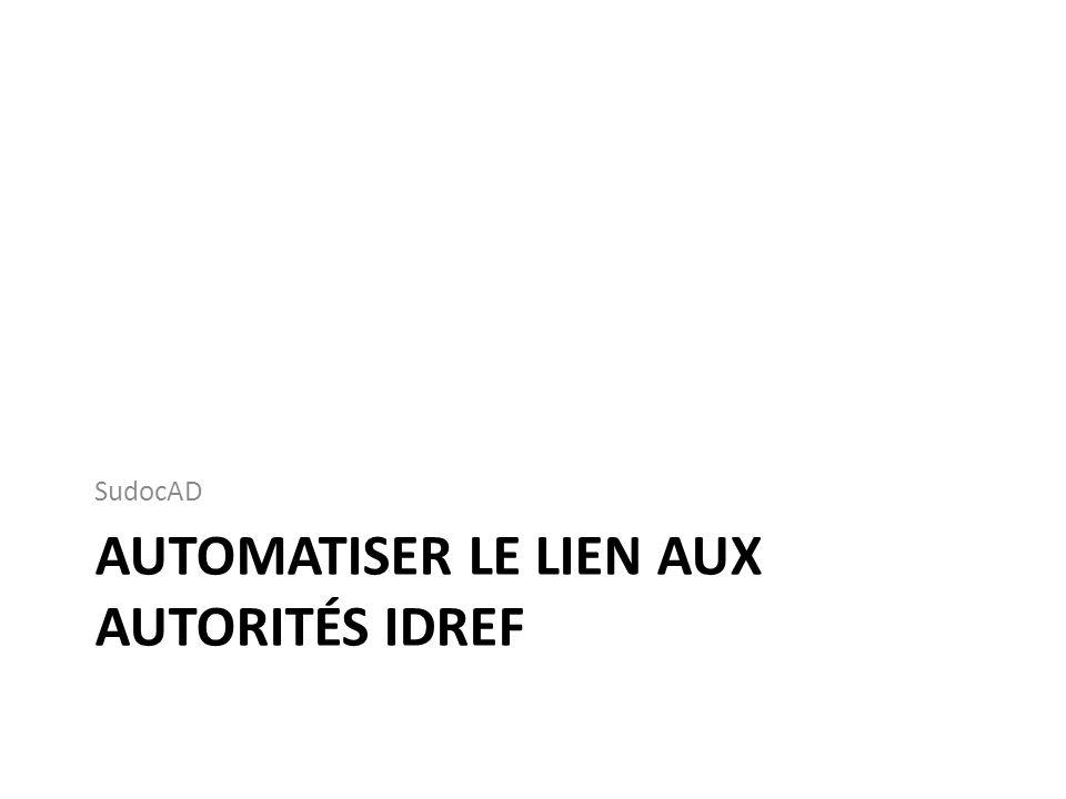 AUTOMATISER LE LIEN AUX AUTORITÉS IDREF SudocAD