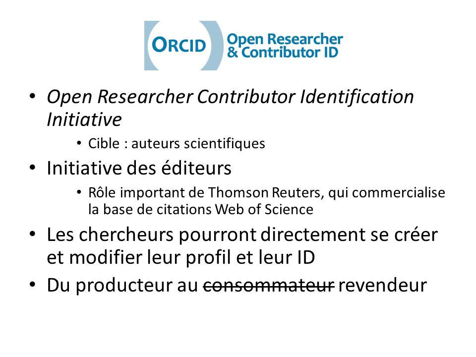 Open Researcher Contributor Identification Initiative Cible : auteurs scientifiques Initiative des éditeurs Rôle important de Thomson Reuters, qui com