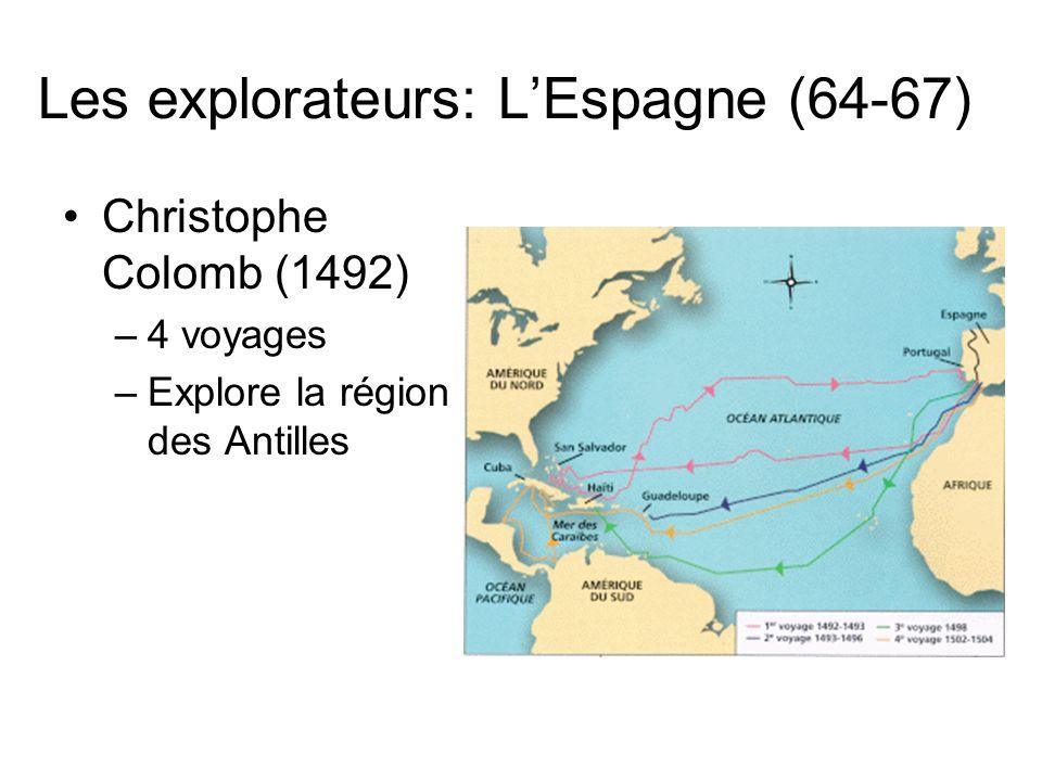 Les explorateurs: LEspagne (64-67) Christophe Colomb (1492) –4 voyages –Explore la région des Antilles