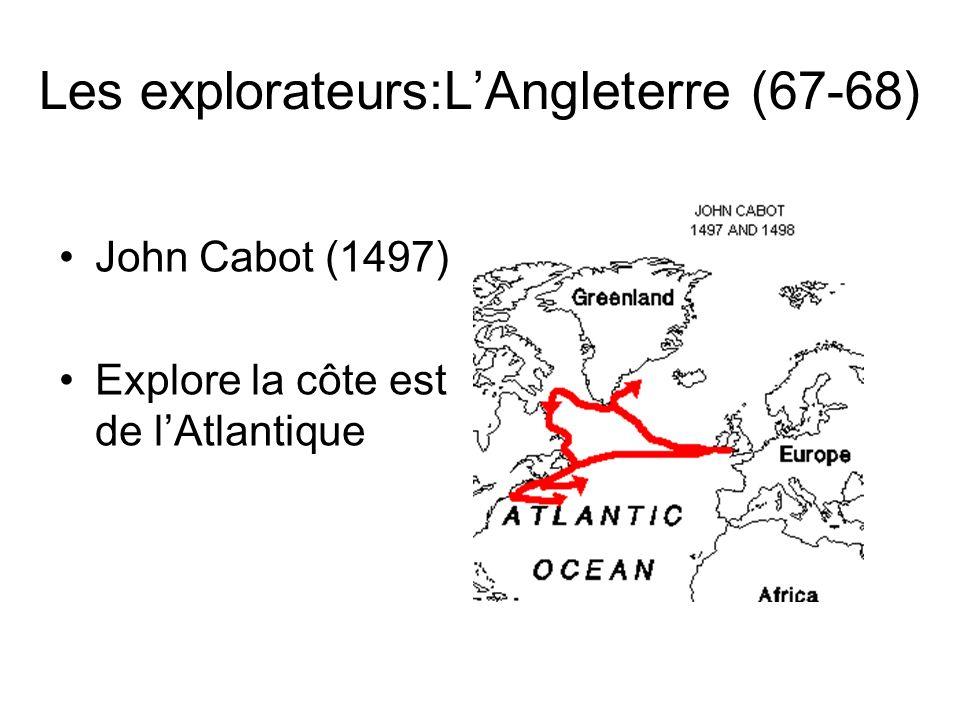 Les explorateurs:LAngleterre (67-68) John Cabot (1497) Explore la côte est de lAtlantique