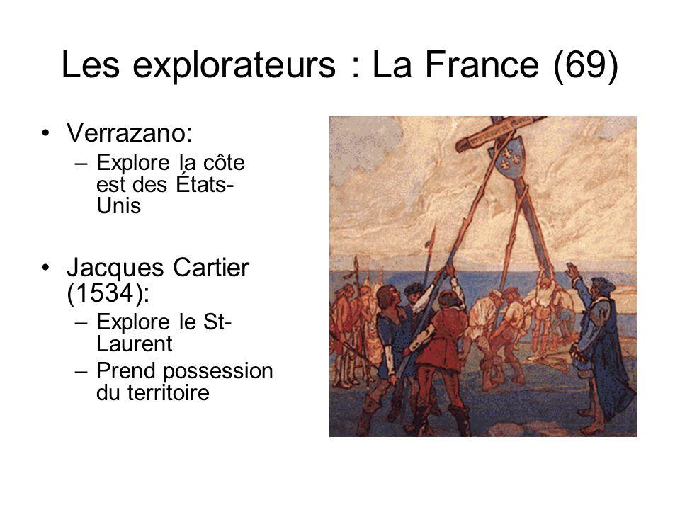 Les explorateurs : La France (69) Verrazano: –Explore la côte est des États- Unis Jacques Cartier (1534): –Explore le St- Laurent –Prend possession du territoire