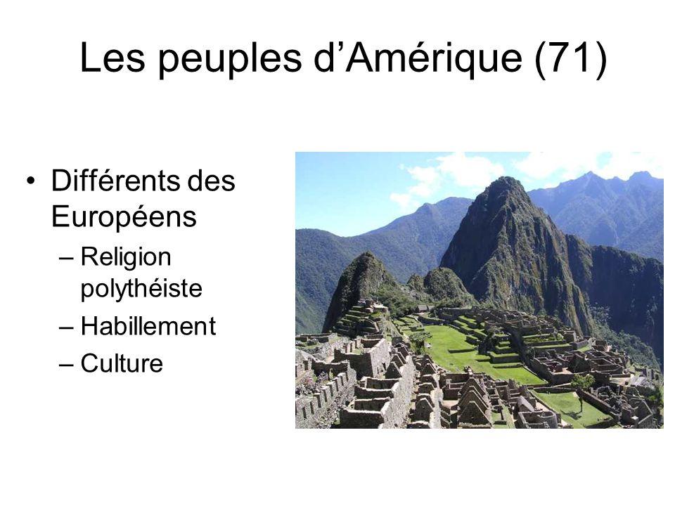 Les peuples dAmérique (71) Différents des Européens –Religion polythéiste –Habillement –Culture