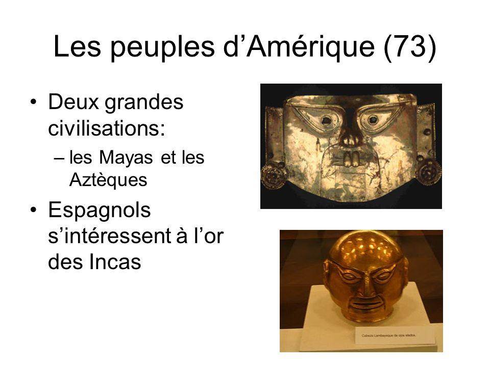 Les peuples dAmérique (73) Deux grandes civilisations: –les Mayas et les Aztèques Espagnols sintéressent à lor des Incas