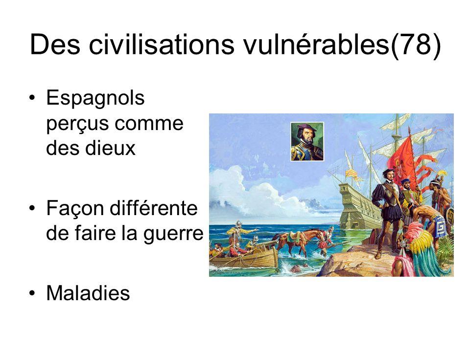 Des civilisations vulnérables(78) Espagnols perçus comme des dieux Façon différente de faire la guerre Maladies