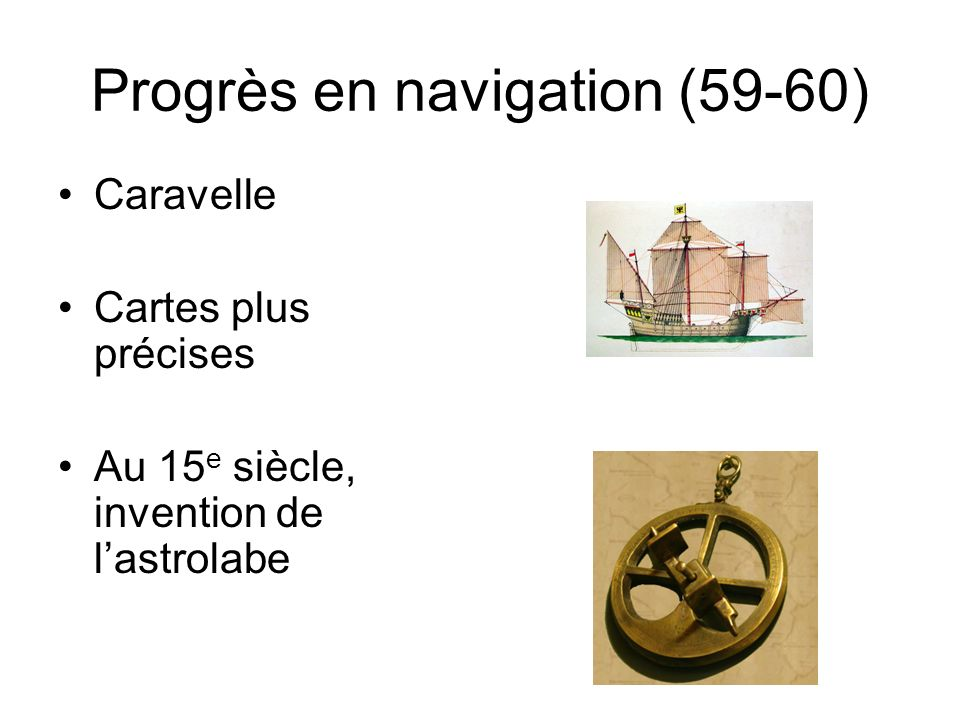 Progrès en navigation (59-60) Caravelle Cartes plus précises Au 15 e siècle, invention de lastrolabe