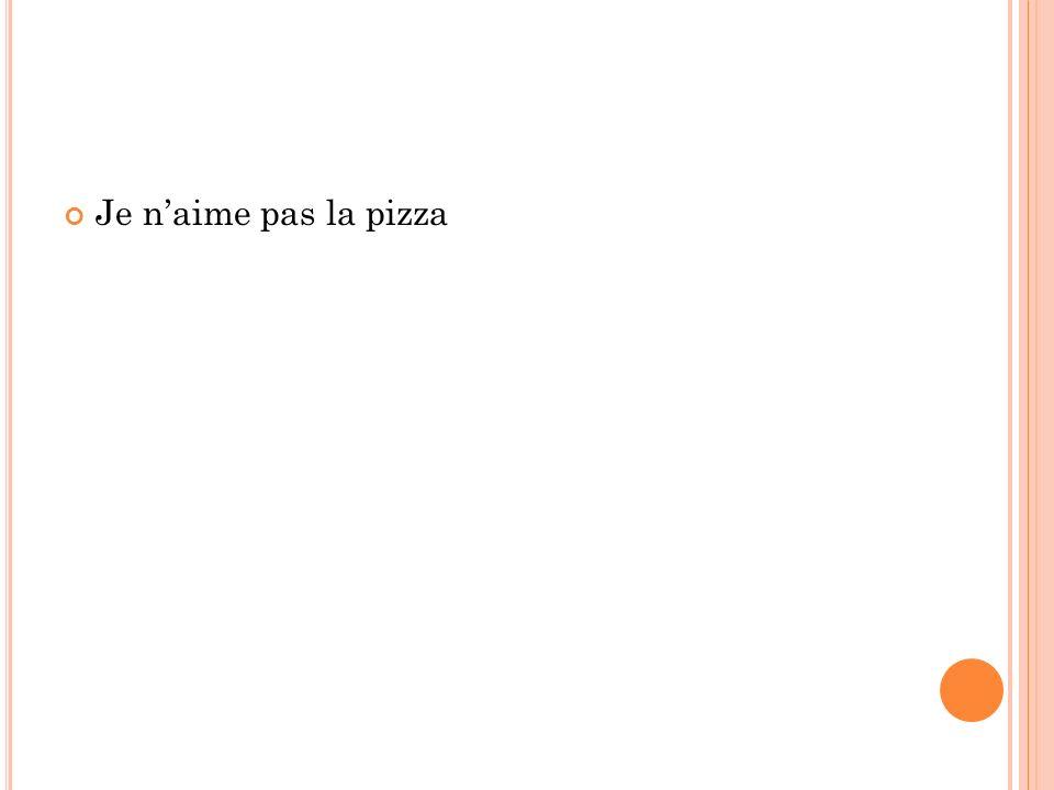Je naime pas la pizza
